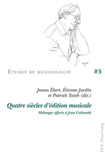 Quatre siecles d'edition musicale: Melanges offerts a Jean Gribenski.; (Etudes de musicologie,...
