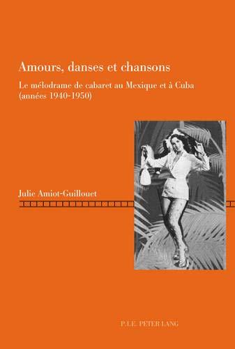 9782875742407: Amours, danses et chansons: Le mélodrame de cabaret au Mexique et à Cuba (années 1940-1950) (Repenser le cinéma)