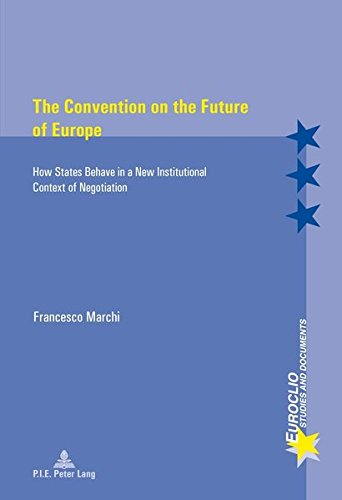 9782875742483: The Convention on the Future of Europe: How States Behave in a New Institutional Context of Negotiation (Euroclio)