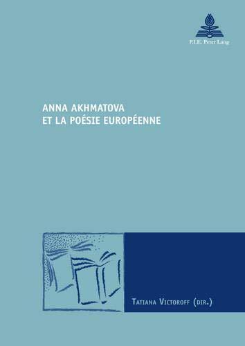 Anna Akhmatova et la poésie européenne: Tatiana Victoroff