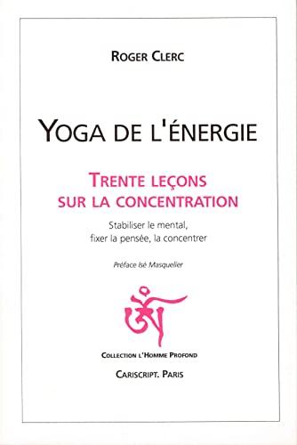 9782876011632: Yoga de l'énergie : Trente leçons sur la concentration
