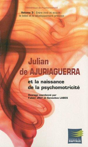 9782876032255: Julian de Ajuriaguerra et la naissance de la psychomotricité : Volume 3, Entre inné et acquis (French Edition)