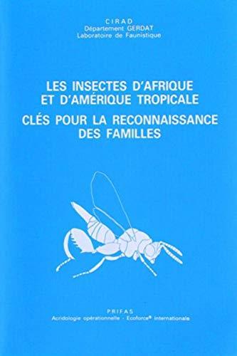 Les insectes d'Afrique et d'Amerique tropicale: Cles pour la reconnaissance des familles ...