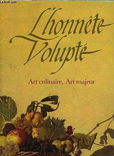 L'Honnête volupté: Art culinaire, art majeur: Collectif