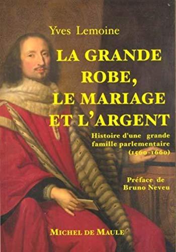9782876230941: La grande robe, le mariage et l'argent: Histoire d'une grande famille parlementaire, 1560-1660 (French Edition)