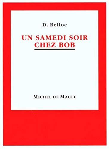 UN SAMEDI SOIR CHEZ BOB: BELLOC DENIS