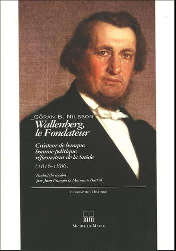 9782876231559: Wallenberg, le Fondateur (1816-1886) : Créateur de banque, Homme politique, Réformateur de la Suède