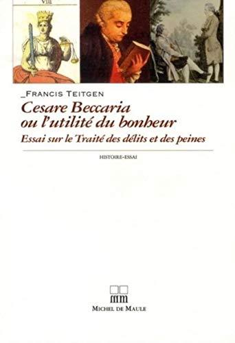 CESARE BECCARIA OU L'UTILITÉ DU BONHEUR : ESSAI SUR LE TRAITÉ DES DÉLITS ...