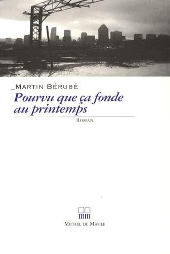 POURVU QUE ÇA FONDE AU PRINTEMPS: BERUBE MARTIN