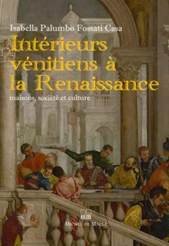Intérieurs vénitiens à la Renaissance : Maisons, société et ...