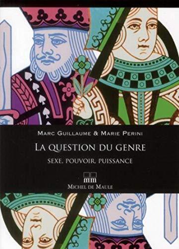 QUESTION DU GENRE (LA) : SEXE, POUVOIR, PUISSANCE: GUILLAUME MARC