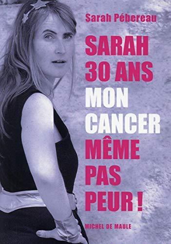 9782876236394: Sarah, 30 ans, mon cancer, même pas peur !