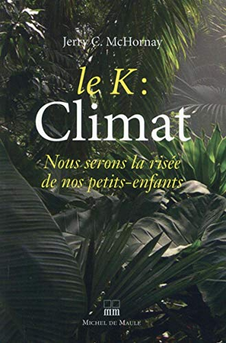 9782876236448: Le K : climat, nous serons la risée de nos petits-enfants