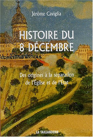 9782876292963: Histoire du 8 décembre : Des origines à la séparation de l'Eglise et de l'Etat
