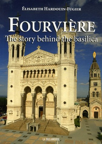 fourviere the story behind the basilica: Elisabeth Hardouin-Fugier