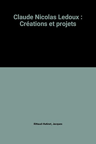 Claude Nicolas Ledoux : Créations et projets: Jacques Rittaud-Hutinet