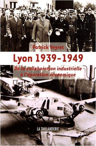 9782876293984: Lyon 1939-1949 : De la collaboration industrielle à l'épuration économique