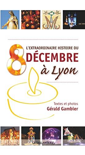 L'EXTRAORDINAIRE HISTOIRE DU 8 DECEMBRE A LYON: GERALD GAMBIER