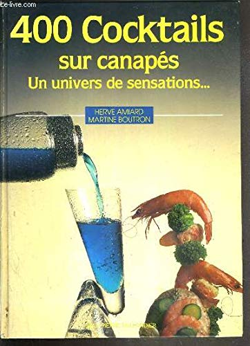 400 cocktails sur canapés, un univers de sensations--: Hervé Amiard Martine Boutron