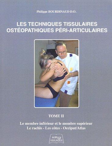 9782876440692: Les Techniques Tissulaires Ostéopathiques Péri-Articluaires : Tome 2, Le membre inférieur et le membre supérieur, le rachis, les côtes, occiput/atlas
