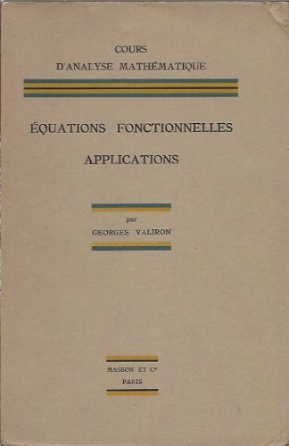 COURS D'ANALYSE MATHEMATIQUE : Equations fonctionnelles. Applications, 2e éd., 1950