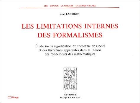 9782876470873: Les limitations internes des formalismes. Etude sur la signification du théorème de Gödel et des théorèmes apparentés dans la théorie des fondements des mathématiques