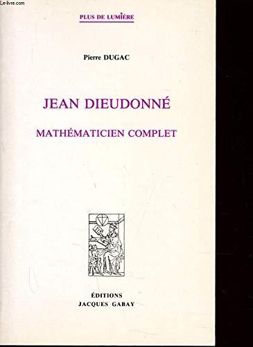 Jean Dieudonne: Mathematicien Complet (Plus de lumie`re): Dugac