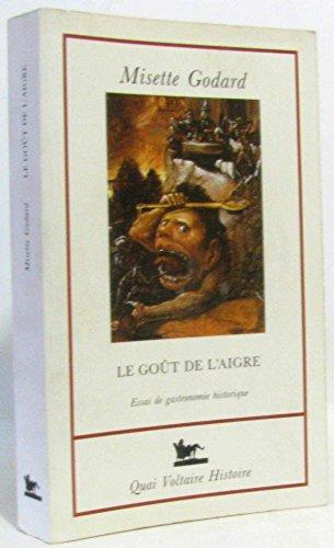 9782876530584: LE GOUT DE L'AIGRE. : Essai de gastronomie historique