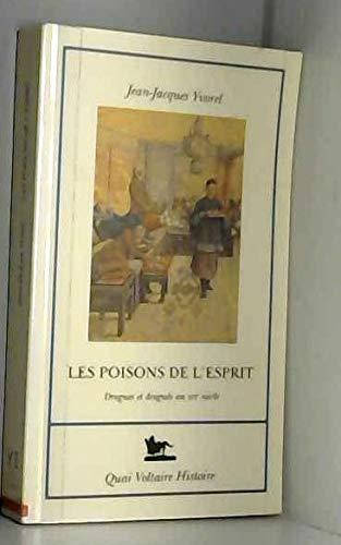 9782876531703: Les poisons de l'esprit: Drogues et drogués au XIXe siècle (Quai Voltaire histoire) (French Edition)