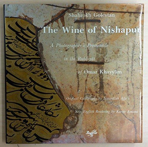 The Wine of Nishapur: A Photographer's Promenade in the Rubaiyat of Omar Khayyam: Golestan, ...