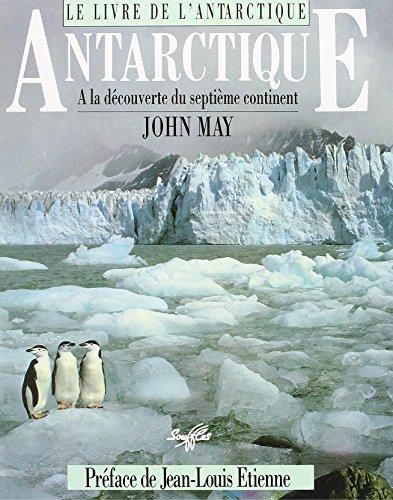 Le Livre de l'Antarctique : A la découverte du septième continent: May, John; ...