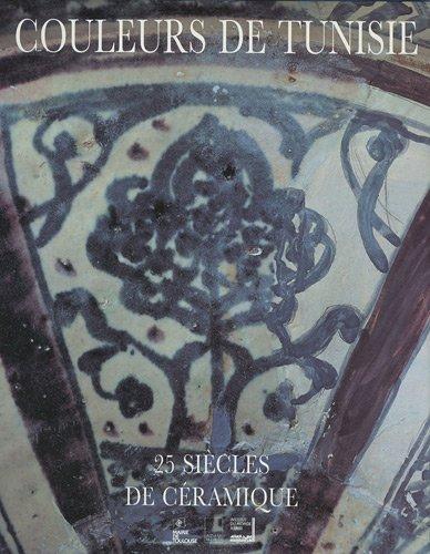 9782876601628: Couleurs de Tunisie: 25 siècles de céramique : Institut du monde arabe, Paris, 13 décembre 1994-26 mars 1995 [et] Musée des Augustins, Toulouse, 24 avril-31 juillet 1995 (French Edition)