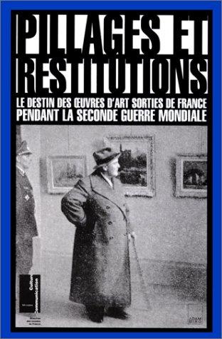 9782876602083: Pillages et restitutions: Le destin des œuvres d'art sorties de France pendant la Seconde Guerre mondiale : actes du colloque organisé par la ... de Françoise Cachin (French Edition)