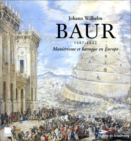 9782876602175: Johann Wilhelm Baur: 1607-1642 : maniérisme et baroque en Europe : Palais Rohan, galerie Robert Heitz, 14 mars-7 juin 1998 (French Edition)