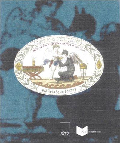 Questions d'étiquettes. 1000 et 1 étiquettes de 1830 à nos jours: ...
