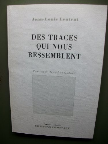 Des traces qui nous ressemblent : sur le cinéma de Jean-Luc Godard [Jan 01, 1.