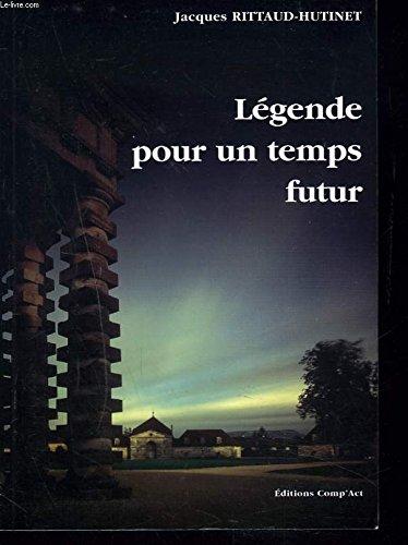 Légende pour un temps futur: Jacques Rittaud-Hutinet
