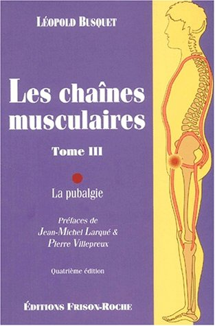Les Cha?nes Musculaires, Tome III: La Pubalgie: L?opold Busquet