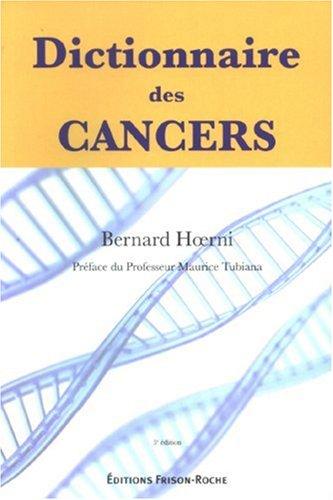 9782876714915: Dictionnaire des cancers : Histoire, Science, Médecine, Société