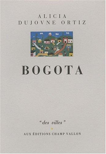 Bogota (Des villes) (French Edition): Alicia Dujovne Ortiz