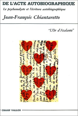 9782876732087: De l'acte autobiographique: Le psychanalyste et l'ecriture autobiographique (L'Or d'Atalante) (French Edition)