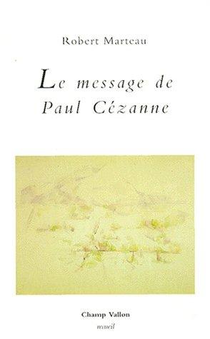 Le message de Paul Cézanne (Recueil / Champ Vallon) (French Edition) (2876732378) by Robert Marteau