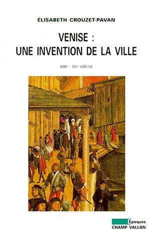 9782876732544: Venise: Une invention de la ville (XIIIe-XVe siècle) (Epoques) (French Edition)