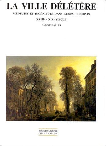 9782876732810: La ville délétère: Médecins et ingénieurs dans l'espace urbain, XVIIIe-XIXe siècle (Collection Milieux) (French Edition)