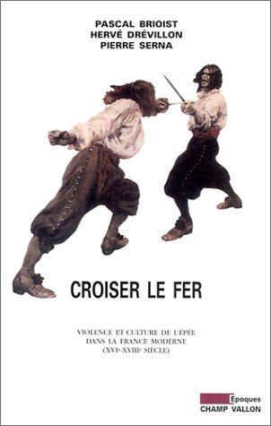 9782876733527: Croiser le fer: Violence et culture de l'épée dans la France moderne, XVIe-XVIIIe siècle (Epoques) (French Edition)