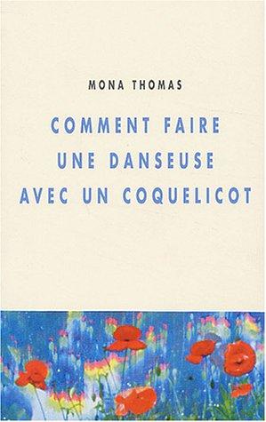 Comment faire une danseuse avec un coquelicot: Thomas, Mona