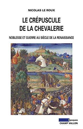 Crépuscule de la chevalerie (Le): Le Roux, Nicolas