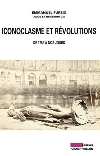 Iconoclasme et révolutions: Fureix, Emmanuel