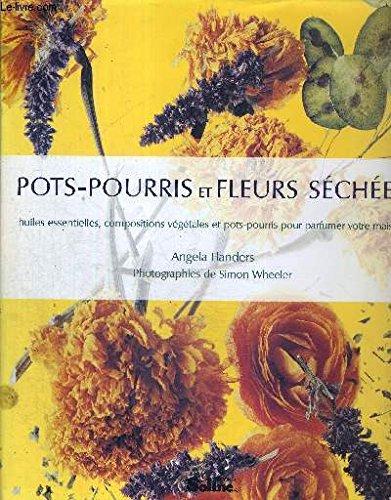 Pots-pourris et fleurs s?ch?es: Flanders, Angela