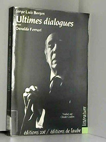 Ultimes dialogues avec Osvaldo Ferrari.: Borges,Jorge Luis.